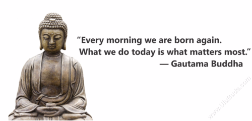 Buddha-Every-morning-we-are-born-again.-What-we-do-today-is-what-matters-most