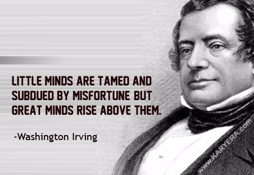 Washington-Irving-Little-minds-are-tamed-and-subdued-by-misfortune-but-great-minds-rise-above-them