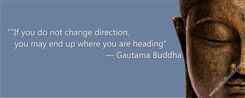Buddha-If-you-do-not-change-direction,-you-may-end-up-where-you-are-heading