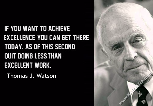 Thomas-J.-Watson-If-you-want-to-achieve-excellence-you-can-get-there-today.-As-of-this-second-quit-doing-less-than-excellent-work