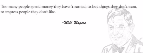Will-Rogers-Too-many-people-spend-money-they-haven't-earned,-to-buy-things-they-don't-want,-to-impress-people-they-don't-like